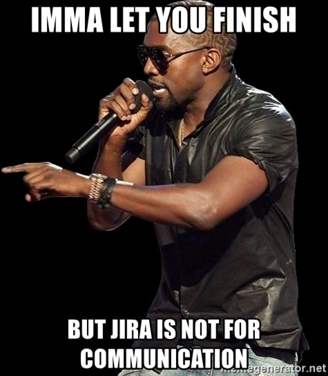 Kanye West - IMMA LET YOU FINISH BUT JIRA IS not for communication