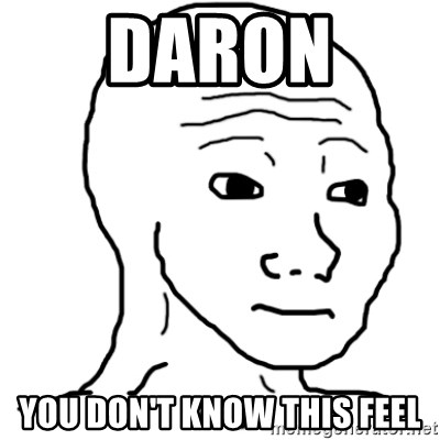 That Feel Guy - Daron  You don't know this feel