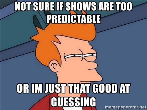 Futurama Fry - NOT Sure if shows are too predictable or im just that good at guessing