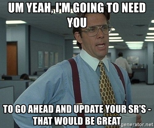 Office Space That Would Be Great - Um yeah, I'm going to need you to go ahead and update your SR's - that would be great