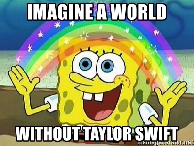 Imagination - Imagine a world without TAYLOR Swift