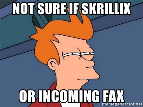Futurama Fry - not sure if skrillix or incoming fax