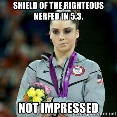 McKayla Maroney Not Impressed - Shield of the righteous nerfed in 5.3. not impressed
