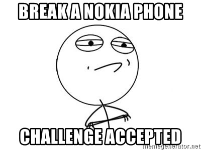 Challenge Accepted HD 1 - BrEAk a Nokia Phone CHALLENGE ACCEPTED