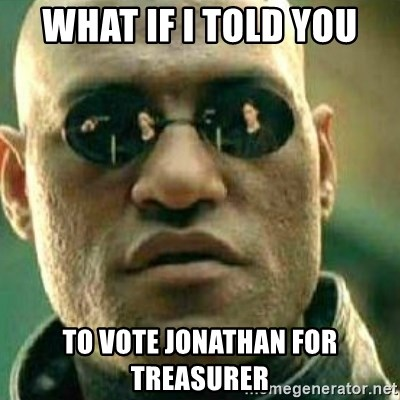 What If I Told You - What if i told you To vote jonathan for treasurer