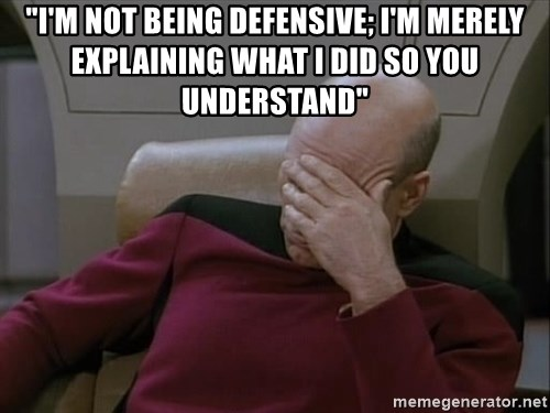 """Picardfacepalm - """"I'm not being defensive; i'm merely explaining what i did so you understand"""""""