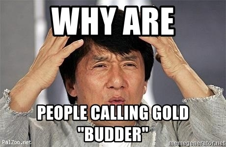 """Confused Jackie Chan - Why are people calling gold """"budder"""""""