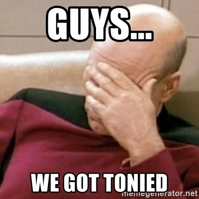Face Palm - GUYS... WE GOT TONIED