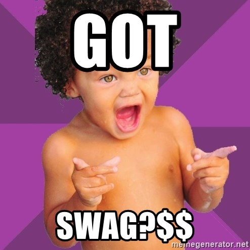 Baby $wag - GOT SWAG?$$