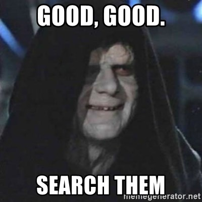 Sith Lord - GOOD, GOOD. SEARCH THEM