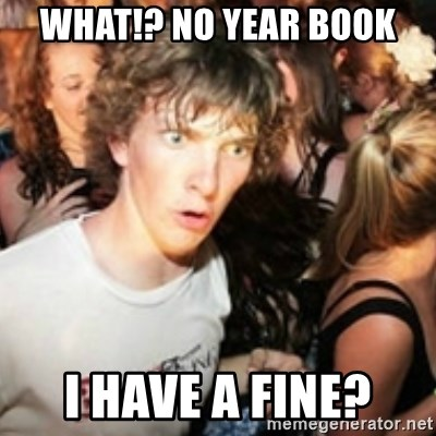 sudden realization guy - What!? No year Book I HAVE A FINE?