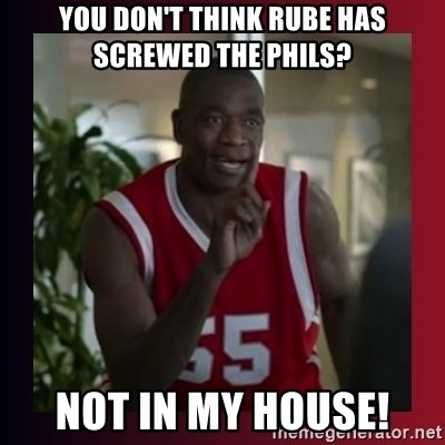 Dikembe Mutombo - you don't think rube has screwed the phils? not in my house!