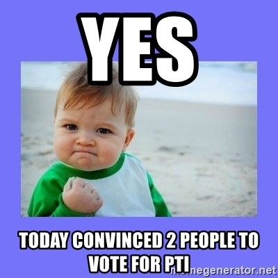 Baby fist - YES Today convinced 2 people to vote for pti