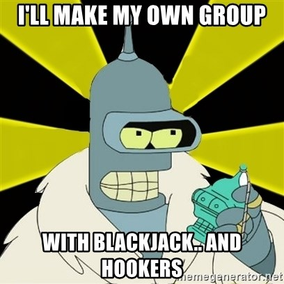 Bender IMHO - I'll make my own group with blackjack.. and hookers