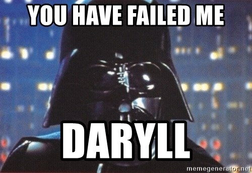 Darth Vader - you have failed me daryll