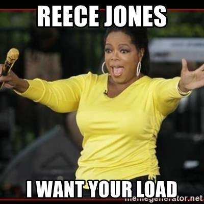 Overly-Excited Oprah!!!  - REECE JONES I WANT YOUR LOAD