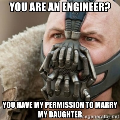 Bane - you are an engineer? you have my permission to marry my daughter