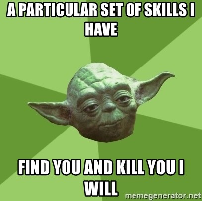 Advice Yoda Gives - A particular set of skills i have find you and kill you i will