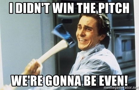 Patrick Bateman With Axe - i didn't win the pitch we're gonna be even!