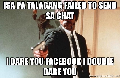 I double dare you - isa pa talagang failed to send sa chat i dare you facebook i double dare you