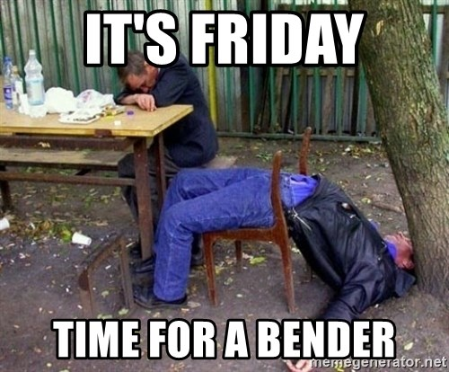 drunk - It's friday Time for A bender