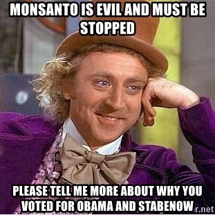 Willy Wonka - Monsanto is evil and must be stopped Please tell me more about why you voted for Obama and Stabenow