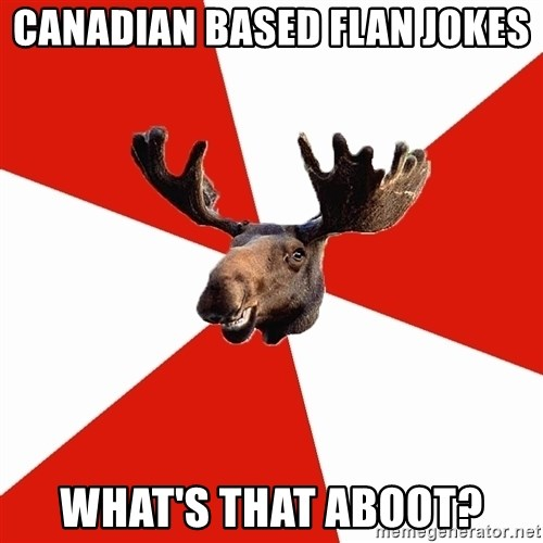 Stereotypical Canadian Moose - Canadian based Flan jokes what's that aboot?