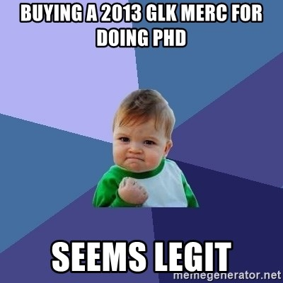 Success Kid - buying a 2013 glk merc for doing phd seems legit
