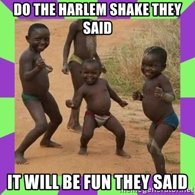 african kids dancing - DO THE HARLEM SHAKE THEY SAID IT WILL BE FUN THEY SAID