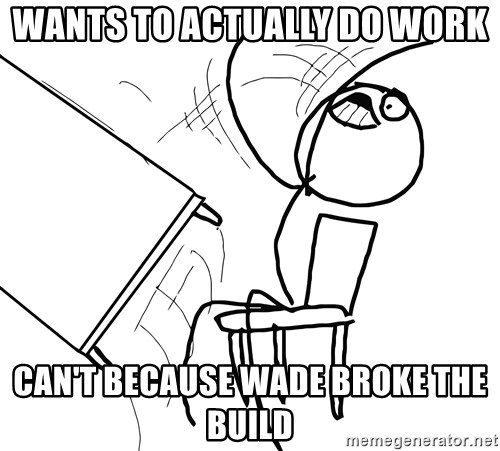 Desk Flip Rage Guy - WANTS TO ACTUALLY DO WORK CAN'T BECAUSE WADE BROKE THE BUILD