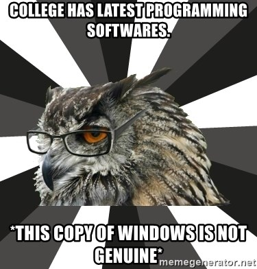 ITCS Owl - College has latest programming softwares. *this copy of windows is not genuine*