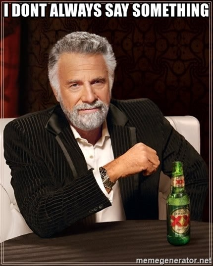 The Most Interesting Man In The World - I dont always say something