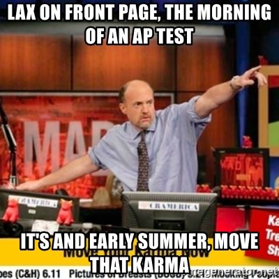 Karma Cramer - Lax on front page, The morning of an AP test It's and early summer, move that karma