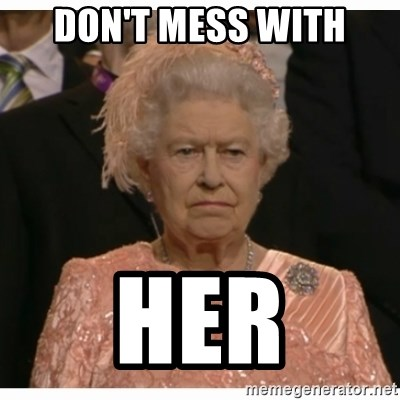 Unimpressed Queen - DON'T MESS WITH HER