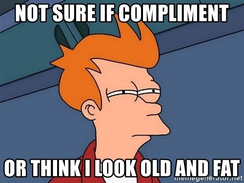 Futurama Fry - not sure if compliment or think i look old and fat