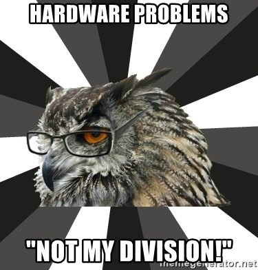 "ITCS Owl - hardware problems ""Not my division!"""