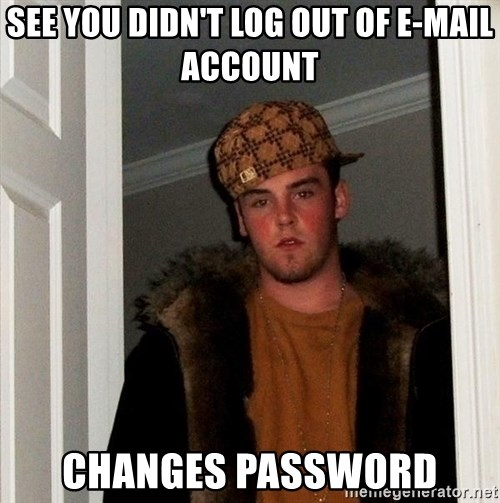 Scumbag Steve - see you didn't log out of e-mail account  changes password