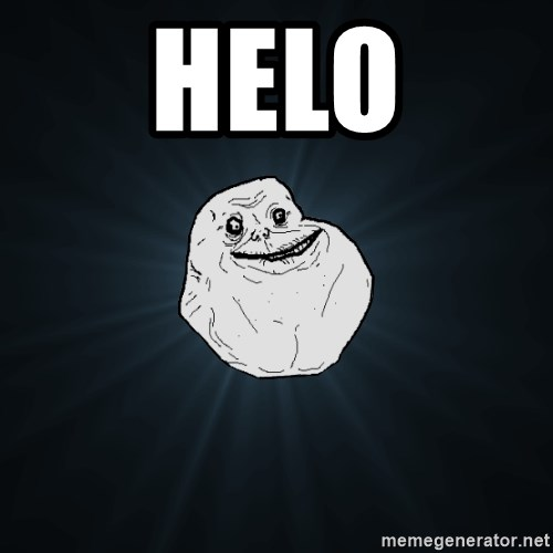 Forever Alone - helo