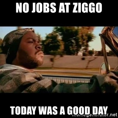 Ice Cube- Today was a Good day - No jobs at Ziggo Today was a good day