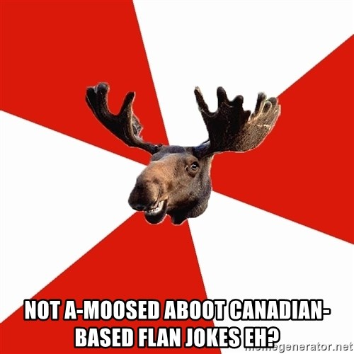 Stereotypical Canadian Moose -  Not a-moosed aboot canadian-based flan jokes eh?