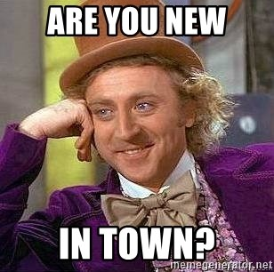 Willy Wonka - ARE YOU NEW  IN TOWN?