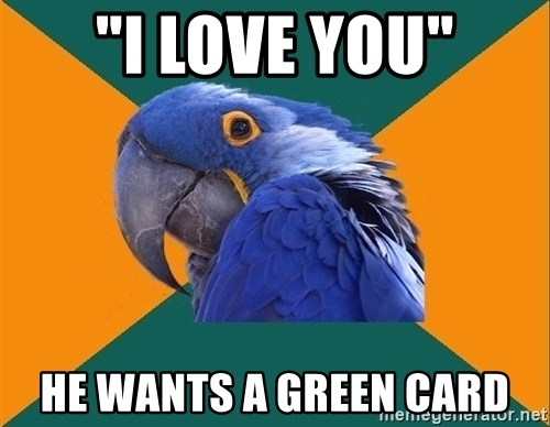 """Paranoid Parrot - """"i LOVE YOU"""" hE WANTS A GREEN CARD"""