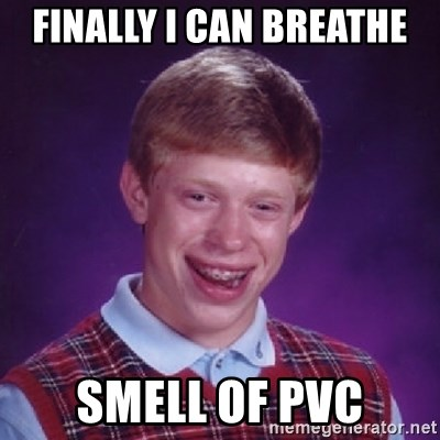 Bad Luck Brian - finally i can breathe smell of pvc