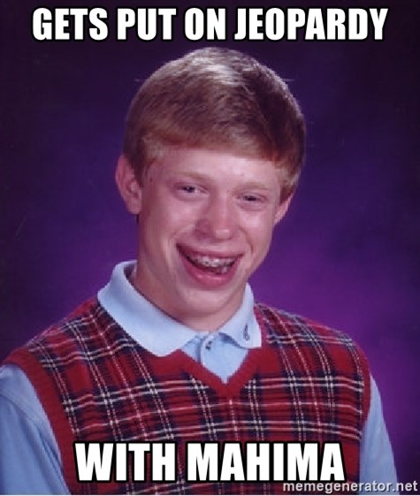 Bad Luck Brian - Gets put on JEOPARDY  with mahima