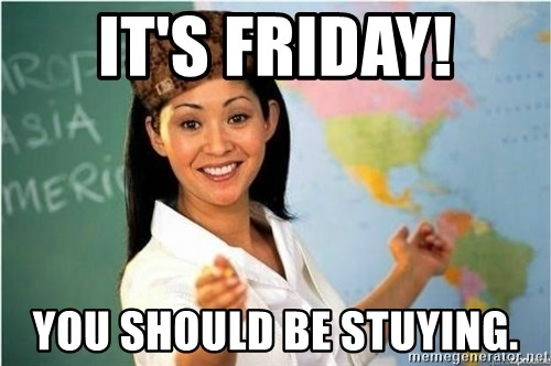 Scumbag Teacher Meme - It's friday! You should be stuying.