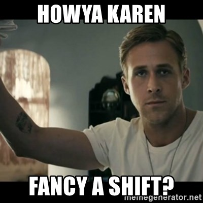 ryan gosling hey girl - Howya KaRen FAncy a Shift?