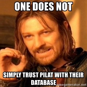 One Does Not Simply - One does not simply trust pilat with their database