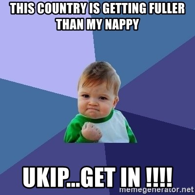 Success Kid - this country is getting fuller than my nappy ukip...get in !!!!