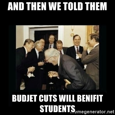 Rich Men Laughing - And then we told them Budjet cuts will benifit students