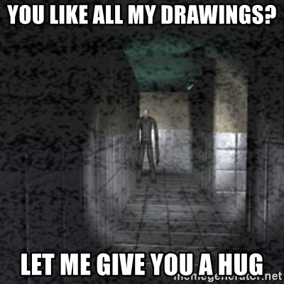 Slender game - YOU LIKE ALL MY DRAWINGS?  LET ME GIVE YOU A HUG
